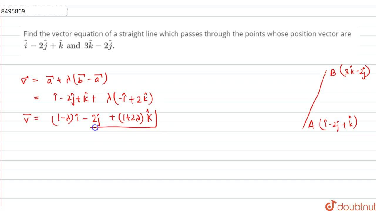 Findthe vector equation of a straighat line which passes through the points whose position vector are hati-2hatjj+hatk and 3hatk-2hatj.