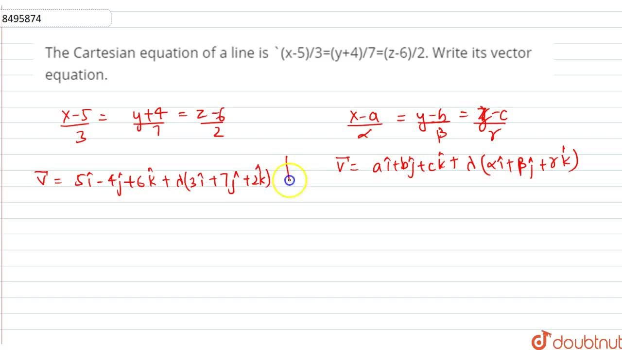 Solution for The Cartesian equation of a line is (x-5),3=(y+4)