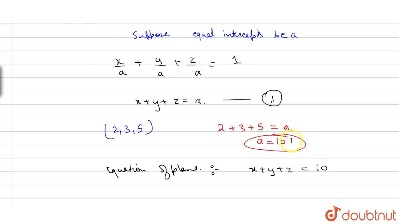 Solution for Find the equation of the plane which cuts equal in