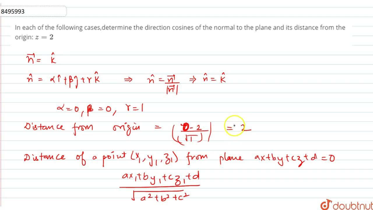 In each of the following cases,determine the direction cosines of the normal to the plane ned its distance from the origin: z=2