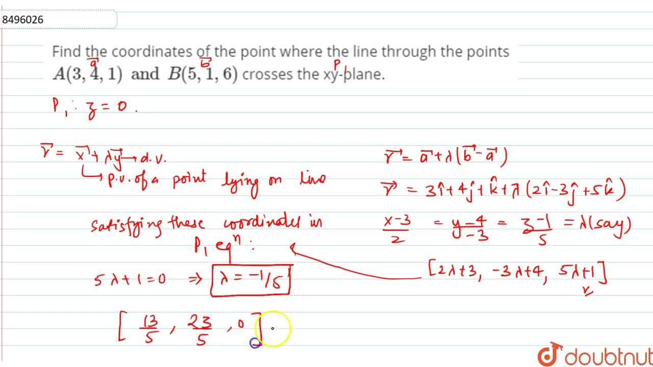 Find the coordinates of the point where the line through the points A(3,4,1) and B(5,1,6) crosses the xy-plane.