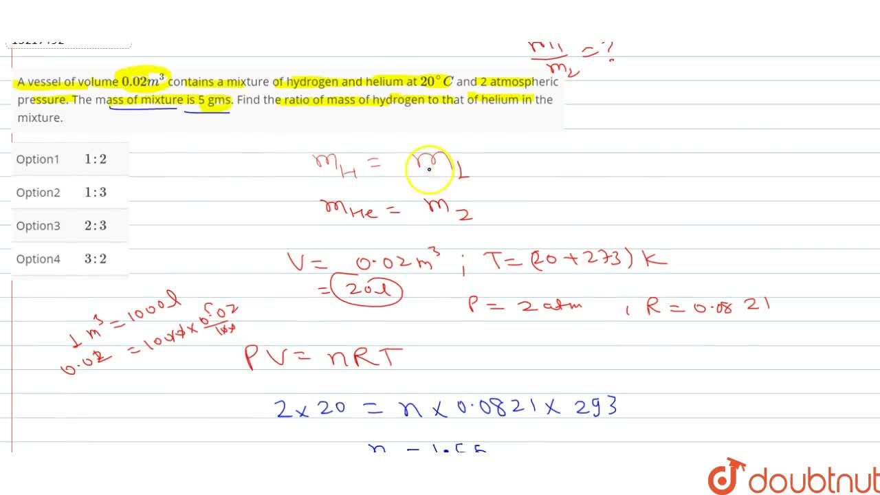 Solution for A vessel of volume 0.02m^3 contains a mixture of