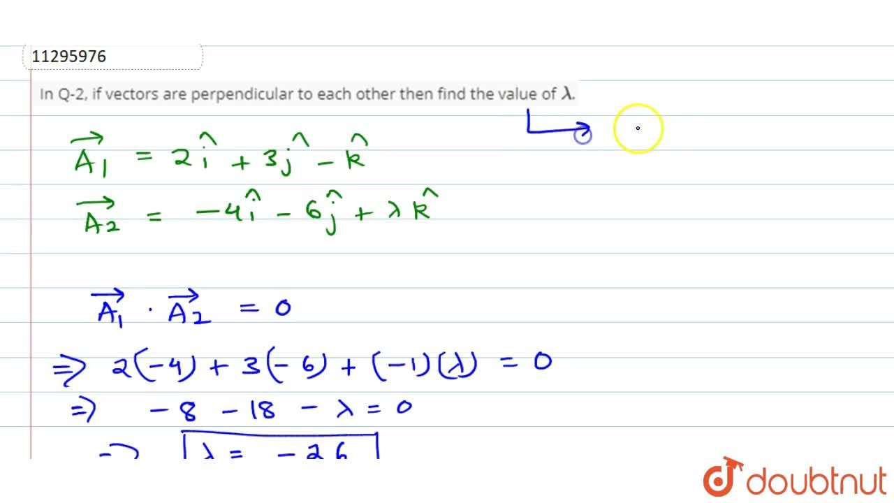 In Q 2 If Vectors Are Perpendicular To Each Other Then Find The Value Of Lambda