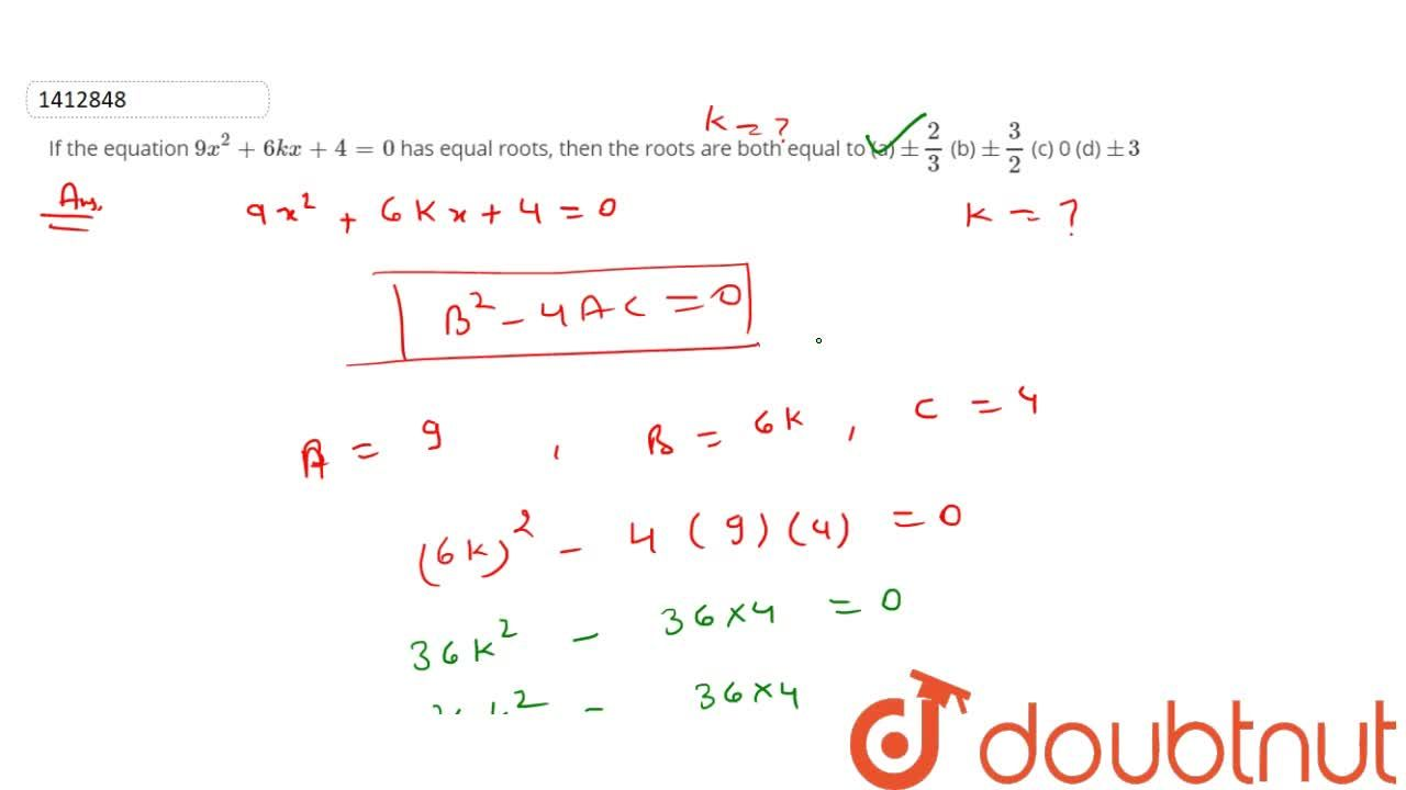 Solution for If the   equation 9x^2+6k x+4=0 has equal   ro