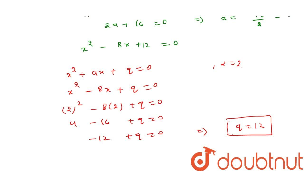 Solution for If 2 is a   root of the equation x^2+a x+12=0 a