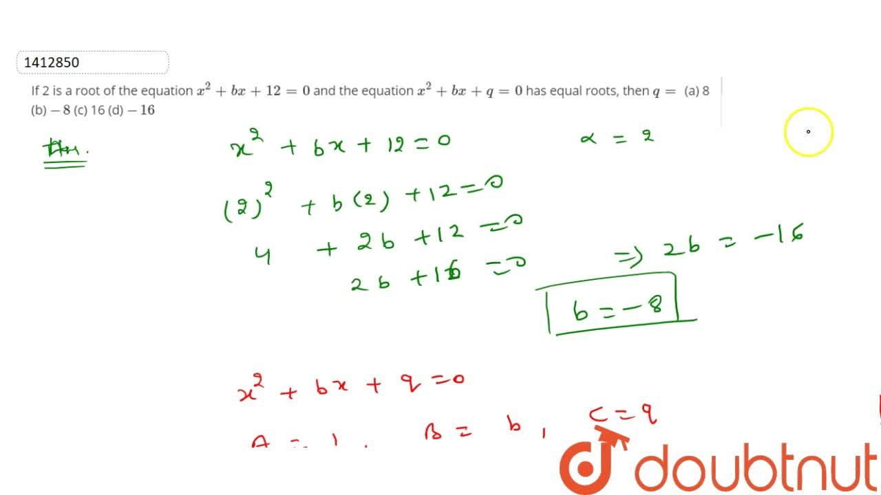 Solution for If 2 is a   root of the equation x^2+b x+12=0 a