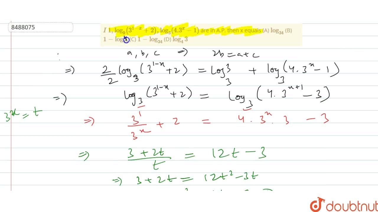 Solution for I 1,log_9(3^(1-x)+2), log_3(4.3^x-1) are in A.