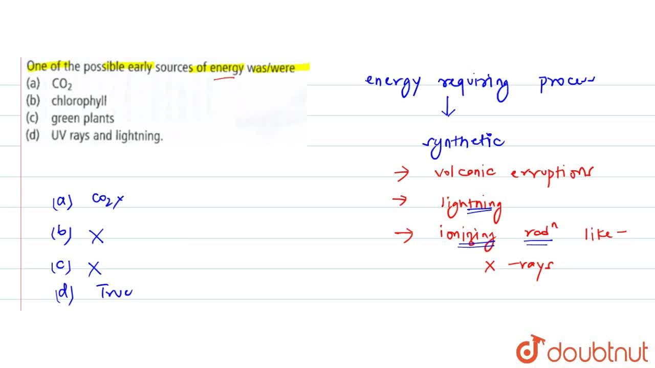 Solution for One of the possible early sources of energy was,we
