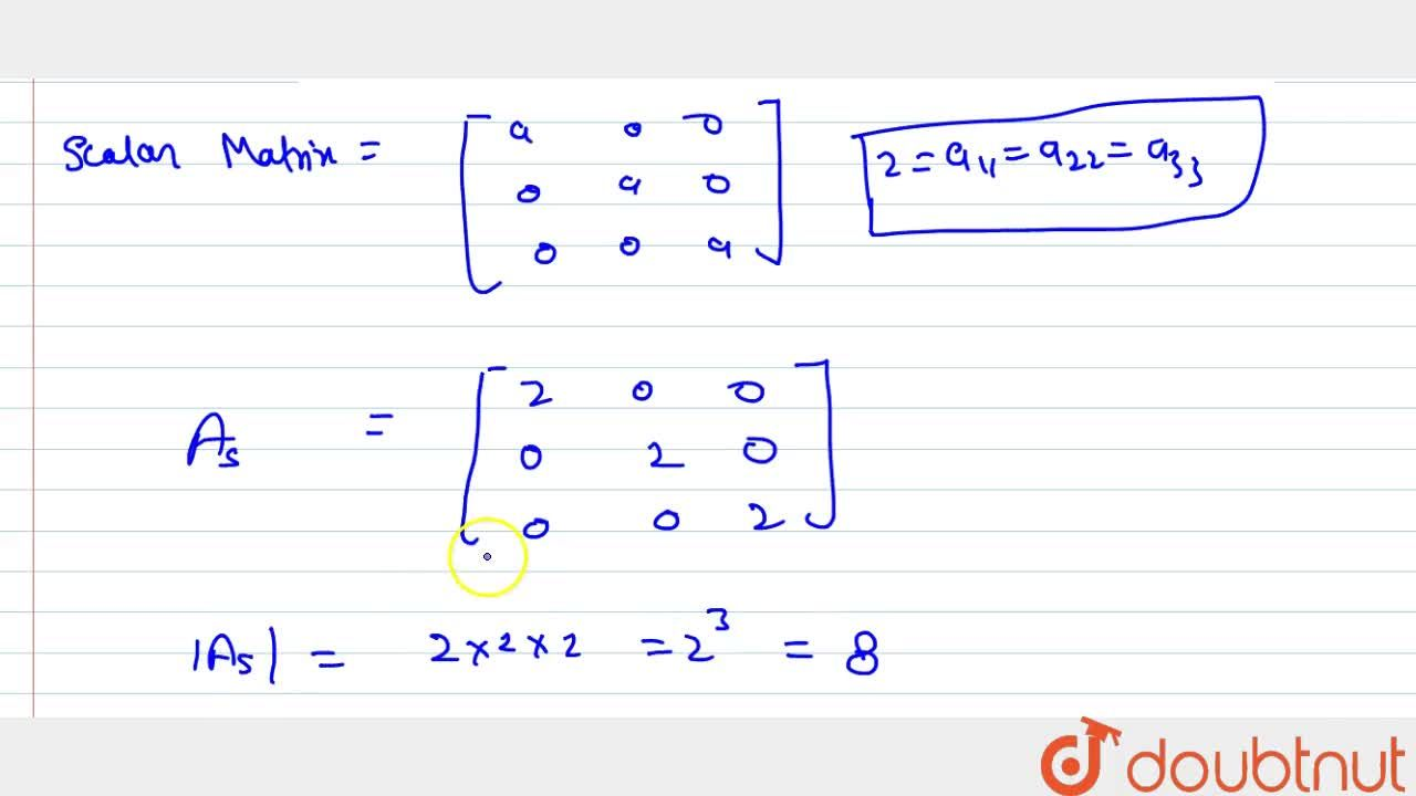 If A=[a_(i j)] is a 3xx3 scalar matrix such that   a_(11)=2 , then write the value   of |A| .