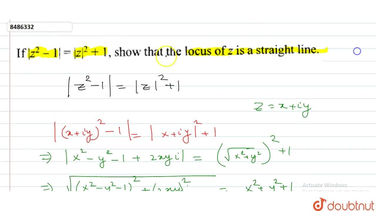 Solution for If  z^2-1 = z ^2+1 shwo that the locus of z is a