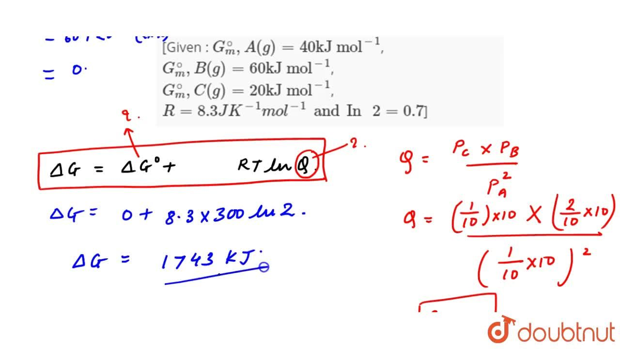Solution for Calculate Delta G (in joule) for the reaction <b