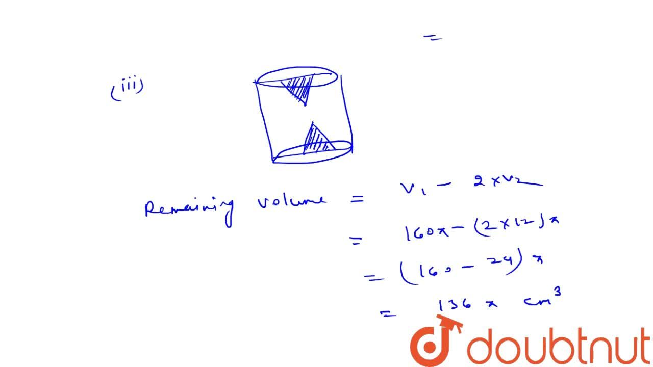 Height of a   solid cylinder is 10 cm and diameter 8 cm. Two equal conical hole have been   made from its both ends. If the diameter of the holes is 6 cm and height 4   cm, find (i) volume of the cylinder,   (ii) volume of one conical hole,   (iii) volume of the remaining solid.