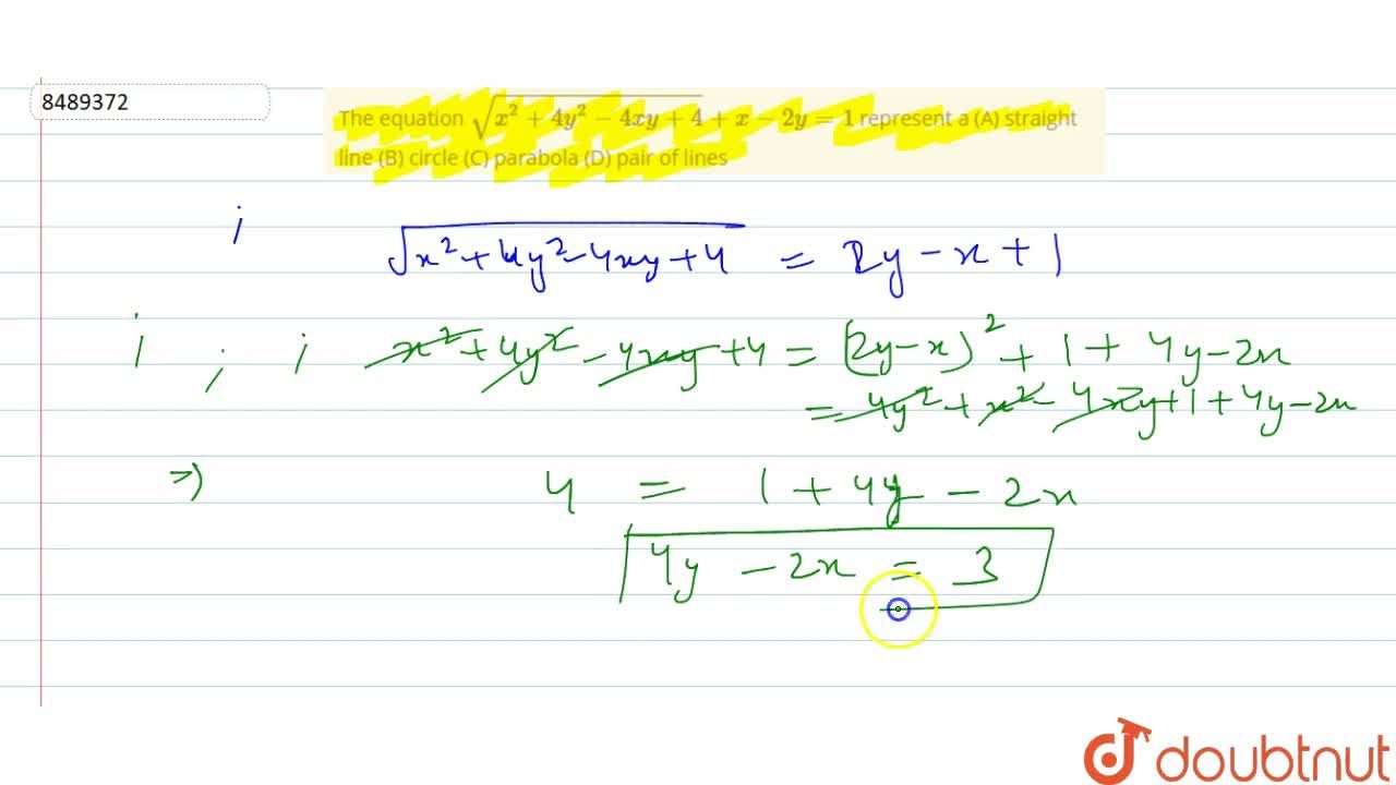 The equation sqrt(x^2 + 4y^2 - 4xy+4) +x-2y=1 represent a (A) straight line (B) circle (C) parabola (D) pair of lines