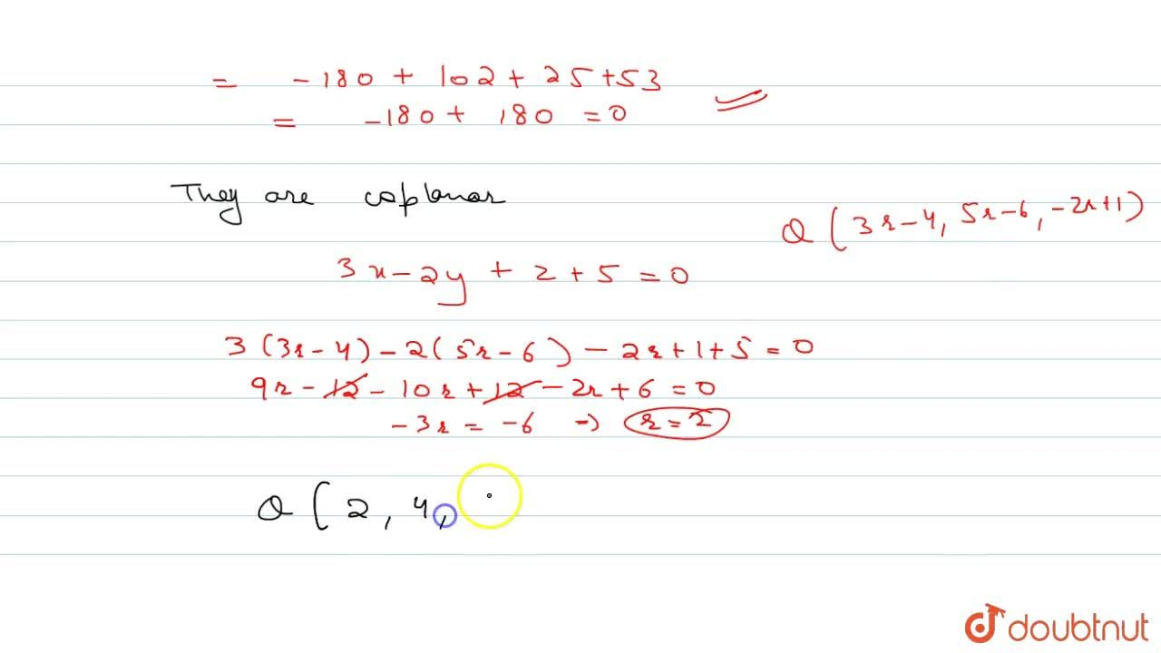 Solution for Are the lines 3x-2y+z+5=0=2x+3y+4z-4 and (x+4),3=