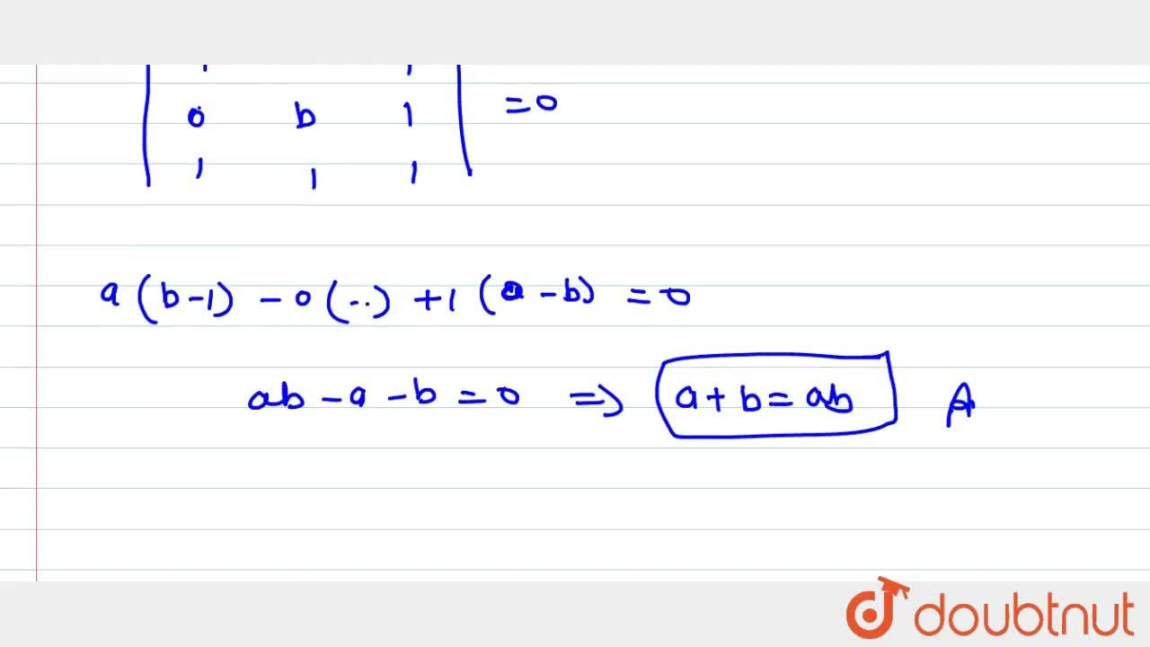 Solution for If the points (a ,\ 0),\ (0,\ b)a n d\ (1,\ 1) a