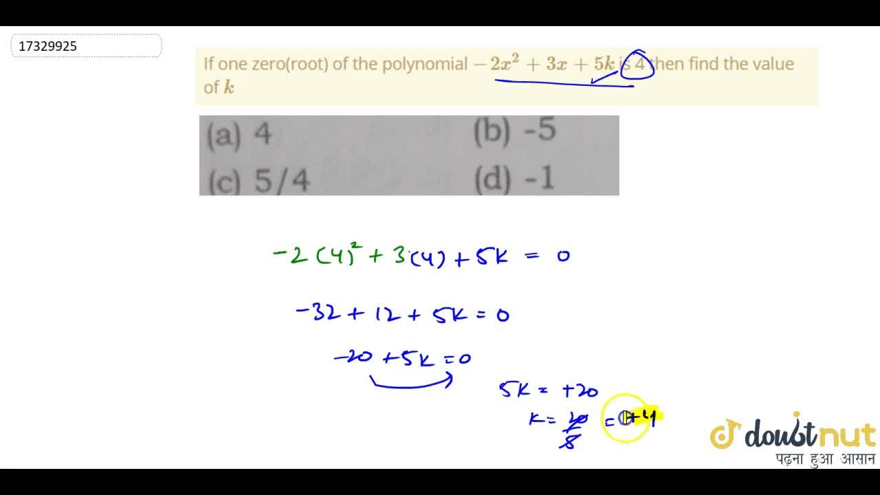 If one zero(root) of the polynomial -2x^2+3x+5k is 4 then find the value of k