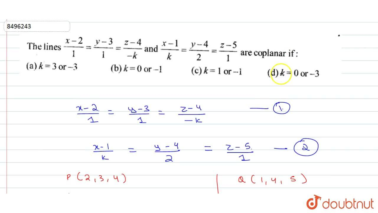 Solution for The lines (x-2),1=(y-3),1=(z-4),(-k) and (x-1),k=