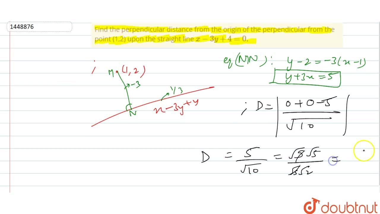 Find the perpendicular distance from the origin of the perpendicular   from the point (1,2) upon the straight line x-3y+4=0.