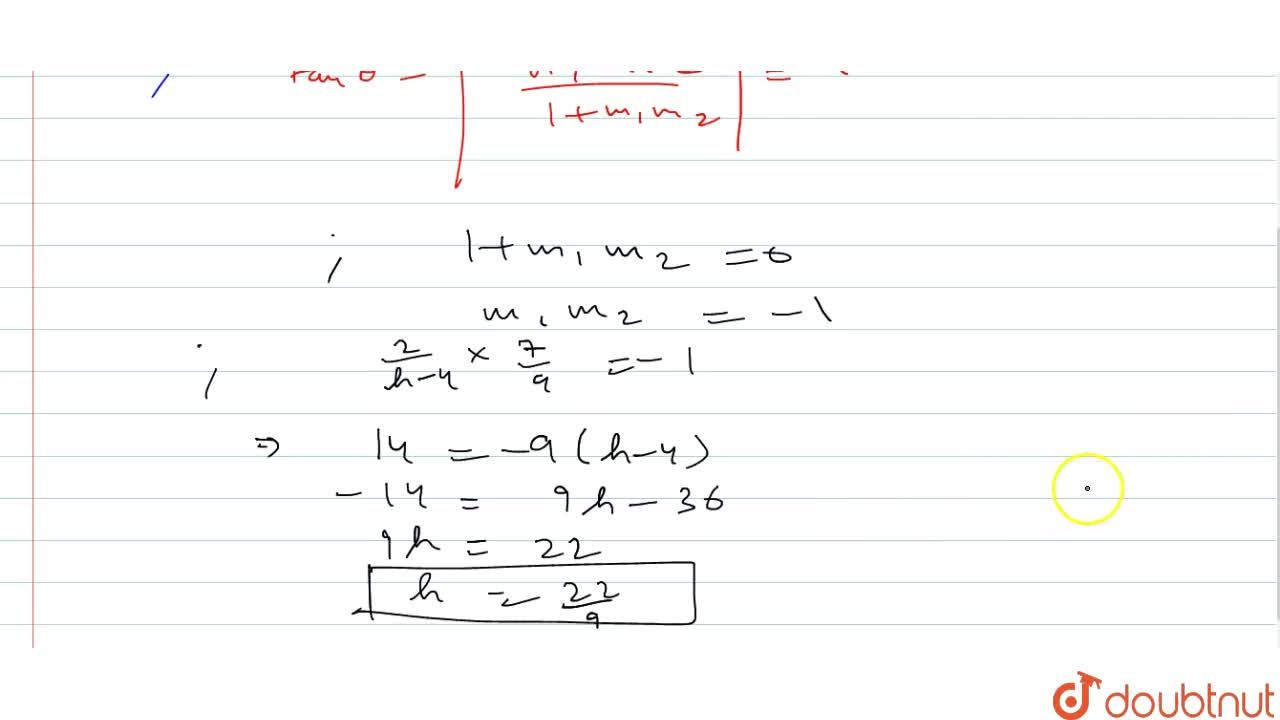 The line through (h ,3)a n d\ (4,1) intersects the line k7x-9y-19=0 at right angle. Find the value of hdot