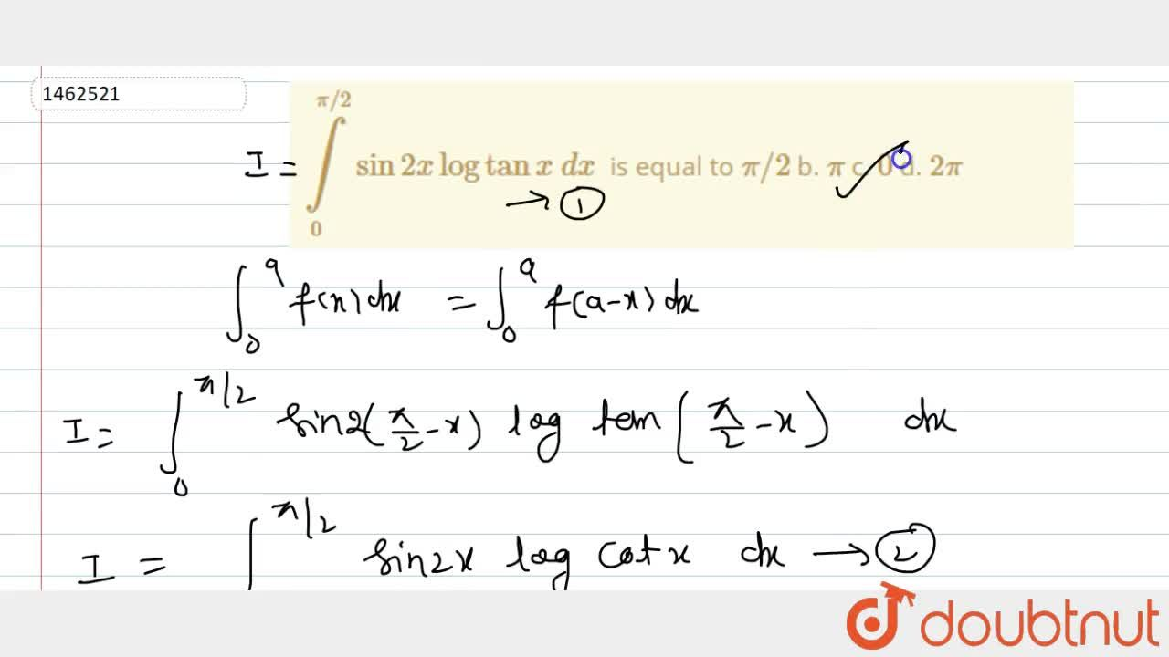 Solution for int_0^(pi,,2)sin2xlogtanx\ dx\  is equal to pi,