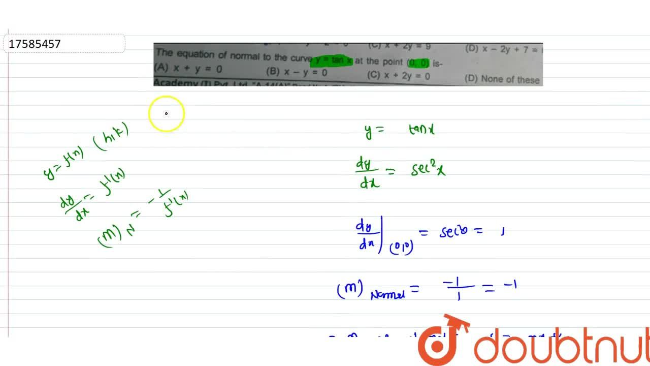 Solution for The equation of normal to the curve y = tan x at