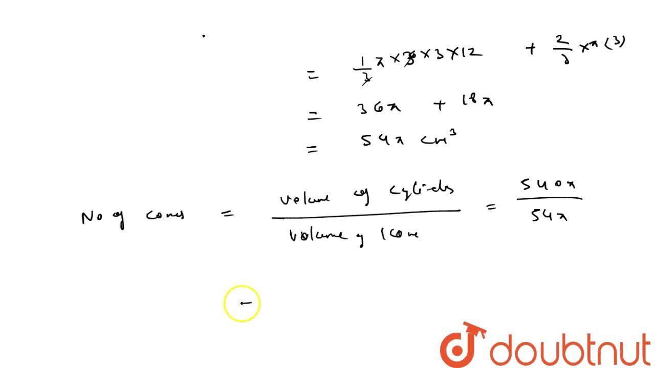 A right   circular cylinder having diameter 12 cm and height 15 cm is full ice-cream.   The ice-cream is to be filled in cones of height 12 cm and diameter 6 cm   having a hemispherical shape on the top. Find the number of such cones which   can be filled with ice-cream.