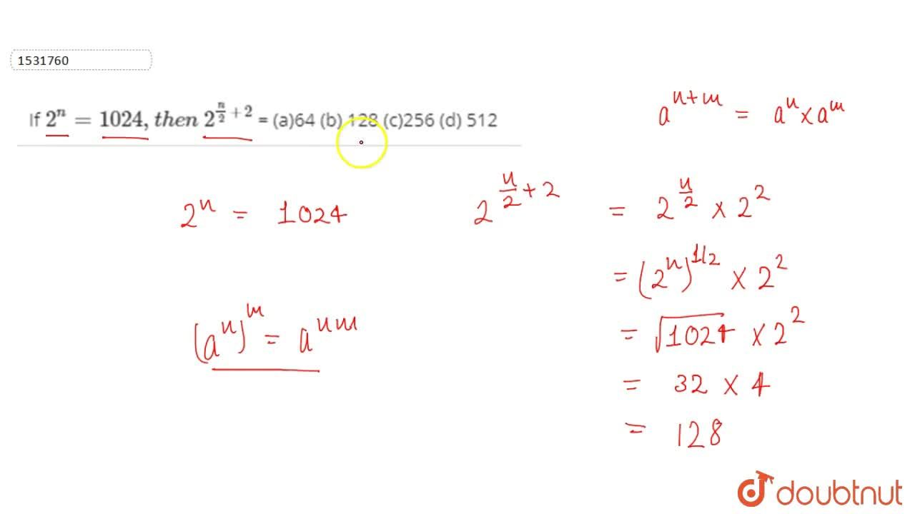 Solution for If 2^n=1024 ,   t h e n\ 2^(n,2+2) = (a)64