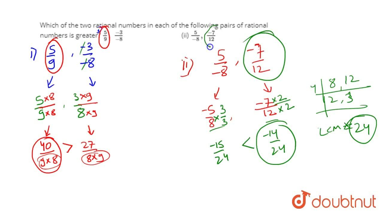 Which of the two rational   numbers in each of the following pairs of rational numbers is greater? 5,9,\ (-3),(-8)  (ii) 5,(-8),\ (-7),(12)