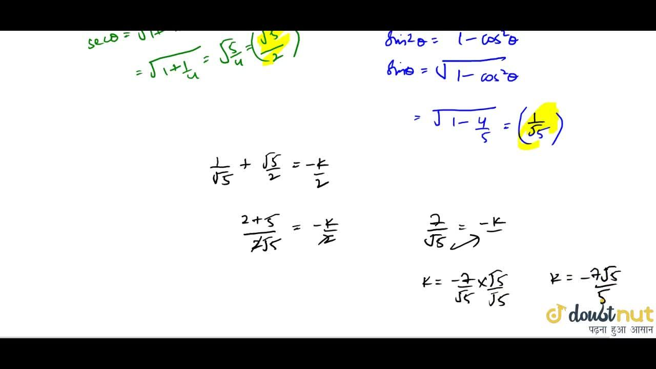 If sin theta and sec theta are teh roots of the equation 2x^2+kx+1=0 then the value of k is