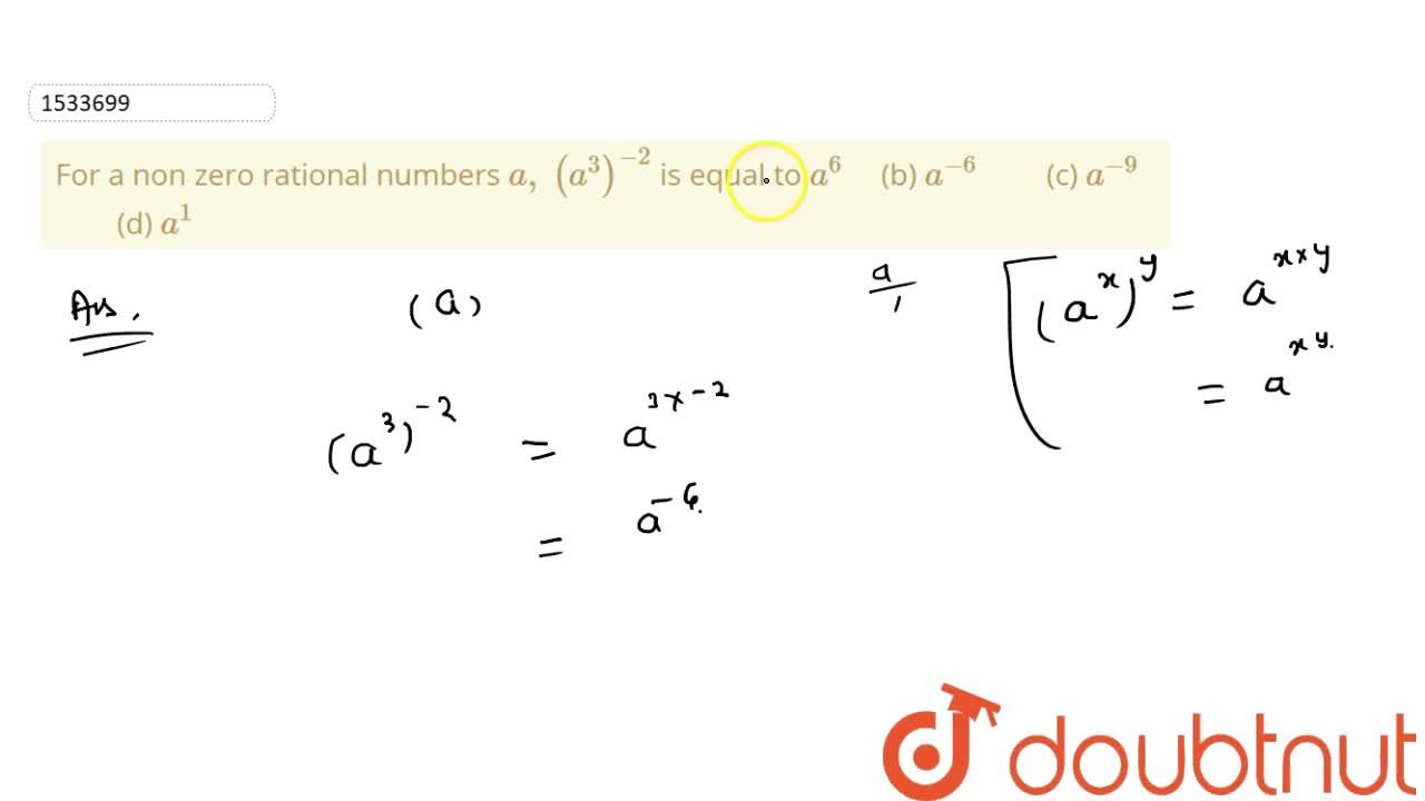 Solution for For a non zero rational numbers a ,\ (a^3)^(-2)