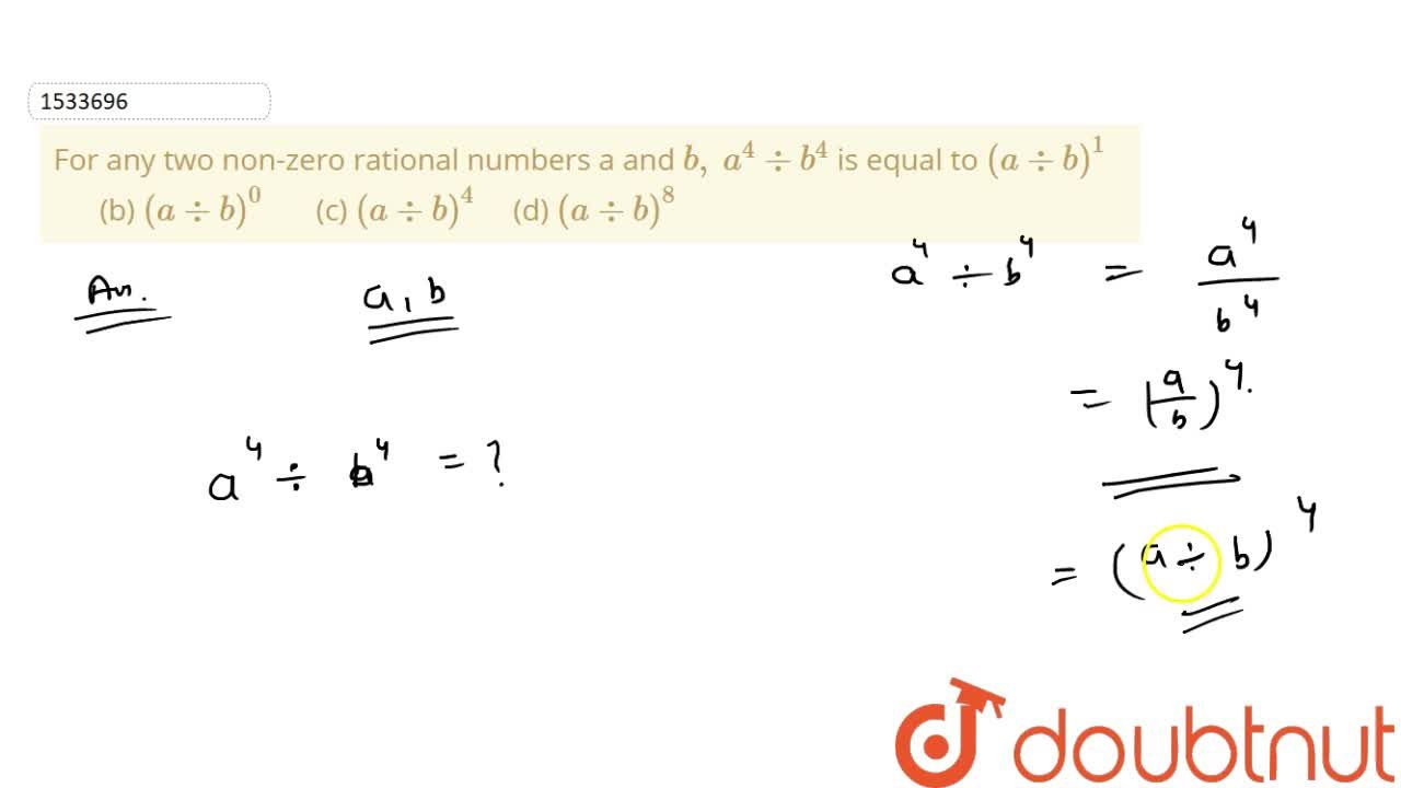 Solution for For any two non-zero rational numbers a and b ,\