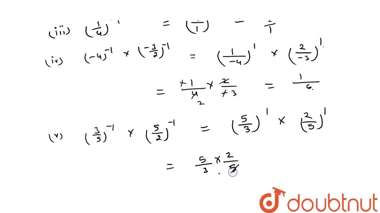 Express each of the following as a rational   number in the form p,q :  6^(-1)    (ii) (-7)^(-1)    (iii) (1,4)^(-1)  (-4)^(-1)x\ ((-3),2)^(-1)  (v) (3,5)^(-1)x\ (5,2)^(-1)