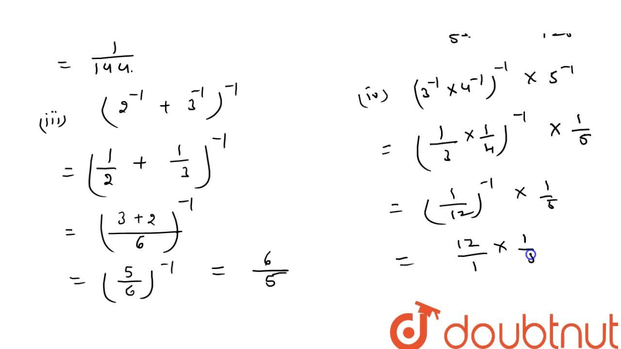 Solution for Simplify :  (4^(-1)x\ 3^(-1))^2  (ii) (5^(-1)-: