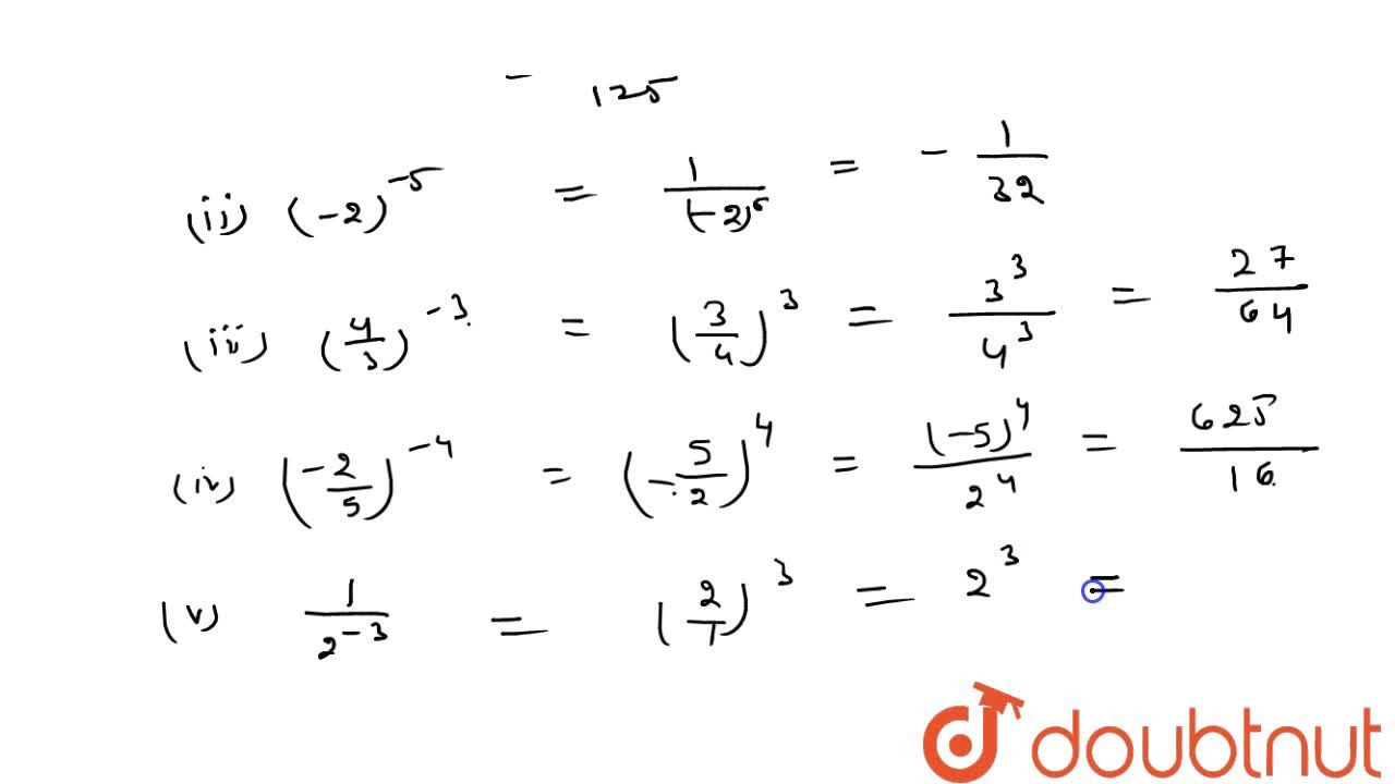 Express each of the following as a rational   number of the form p,q :  5^(-3)    (ii) (-2)^(-5)    (iii) (4,3)^(-3)  ((-2),5)^(-4)    (v) 1,(2^(-3))