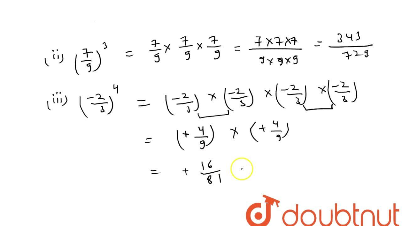 Express each of the following as a rational numbers of the form p,q :  (3,7)^2\ \ \ \ \ \  (ii) (7,9)^3  (iii)((-2),3)^4