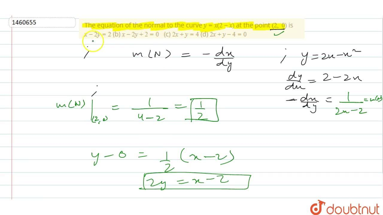 The equation of the   normal to the curve y=x(2-x) at the point (2,\ 0) is x-2y=2 (b) x-2y+2=0  (c) 2x+y=4 (d) 2x+y-4=0