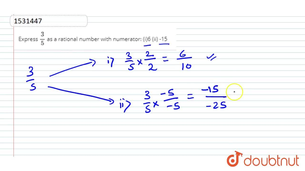Express 3,5 as a rational number with   numerator: (i)6 (ii) -15