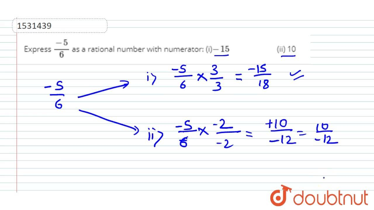 Express (-5),6 as a rational number with   numerator: (i)-15\ \ \ \ \ \ \ \ \ \ \ \ \ \ \ \ \ \ \ \ \   (ii) 10