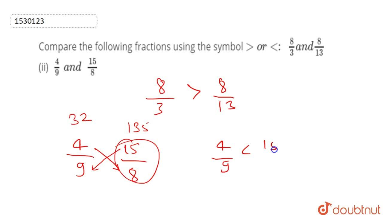 Compare the following fractions using the   symbol >or<:  8,3a n d8,(13)  (ii) 4,9\ a n d\ \ (15),8