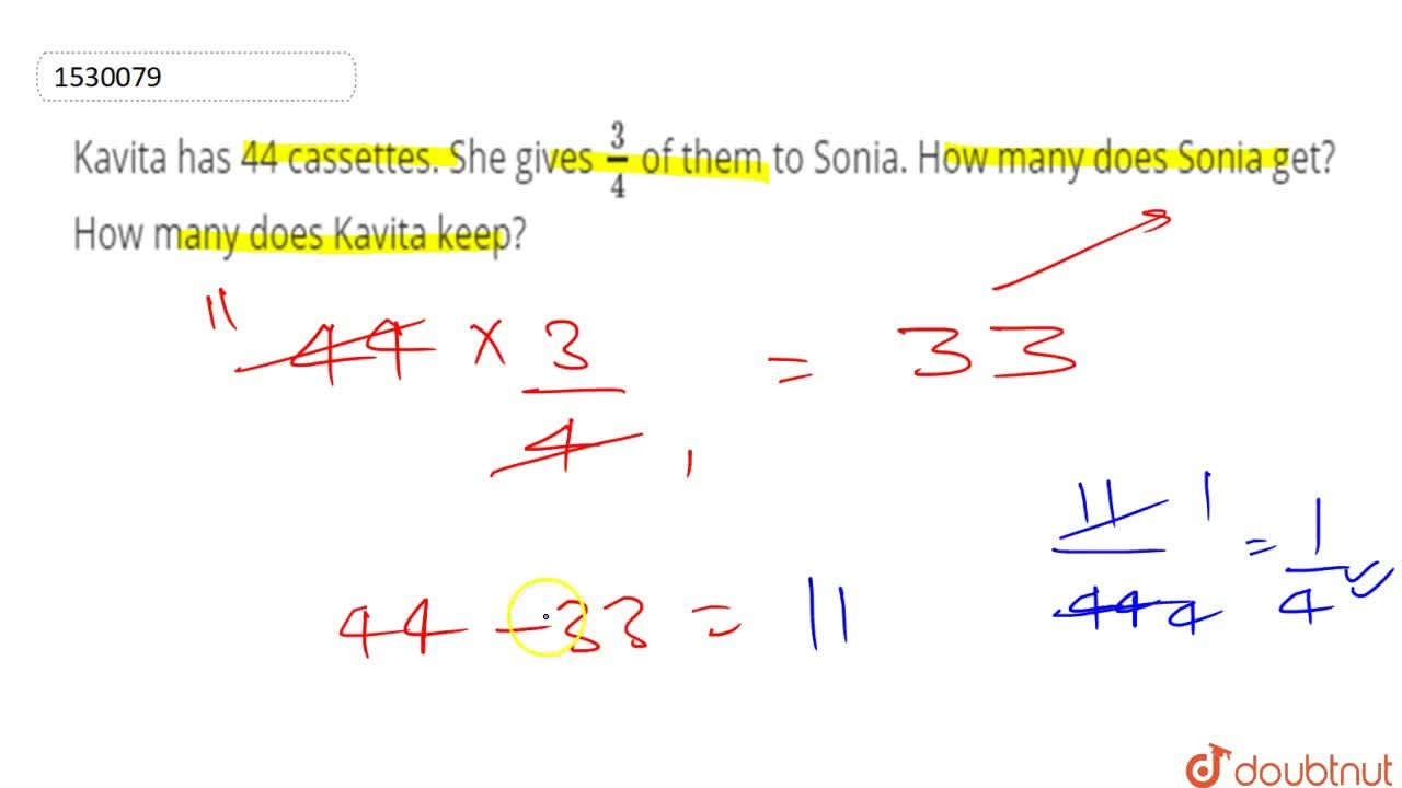 Solution for Kavita has 44 cassettes. She gives 3,4 of them t