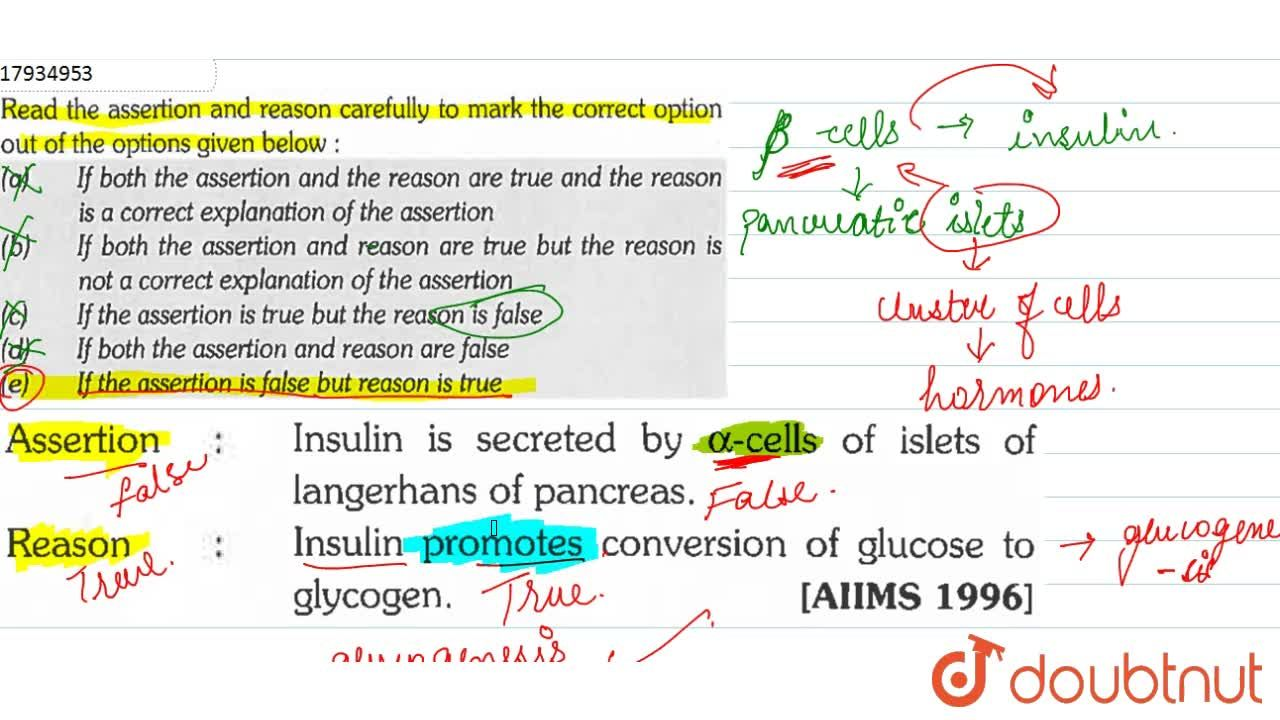 Read the assertion and reason carefully to mark the correct option out of the option given below: <br> Assertion: Insulin is secreted by alpha-cells of islets of langerhans of pancreas. <br> Reason :Insulin promotes conversion of glusoce to glycogen.