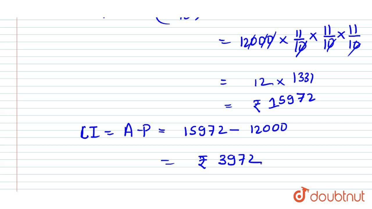 Solution for Find the compound interest on Rs 12000 for 3   ye