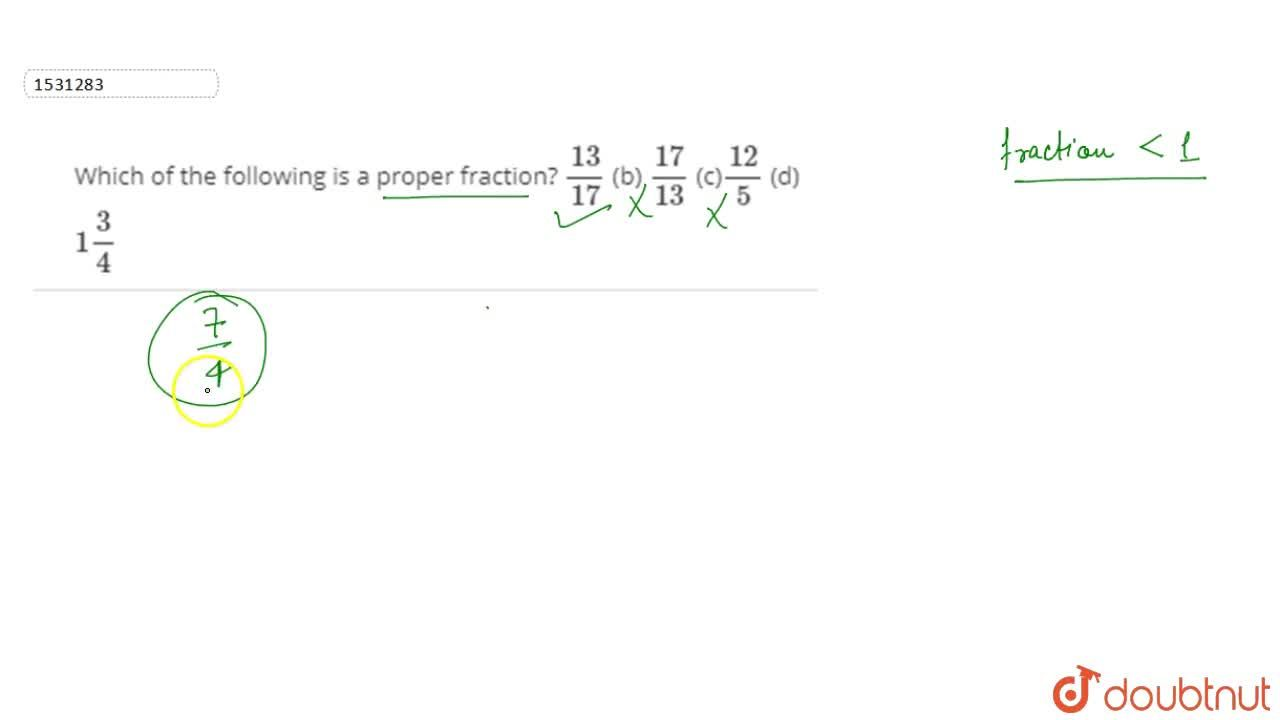 Solution for Which of the following is   a proper fraction? (1