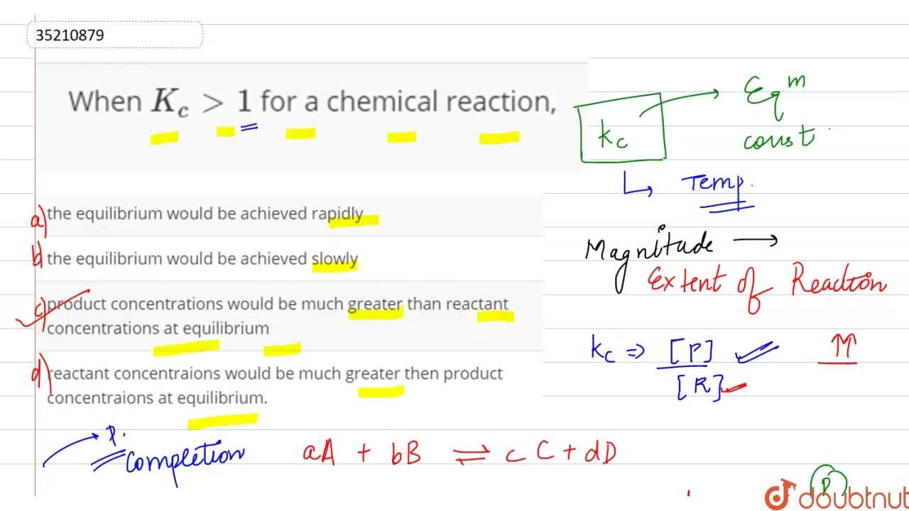 Solution for When K_(c)gt1 for a chemical reaction,