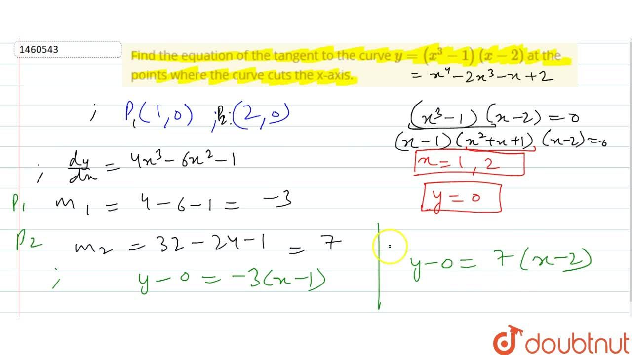 Find the equation of   the tangent to the curve y=(x^3-1)(x-2) at the points where the   curve cuts the x-axis.