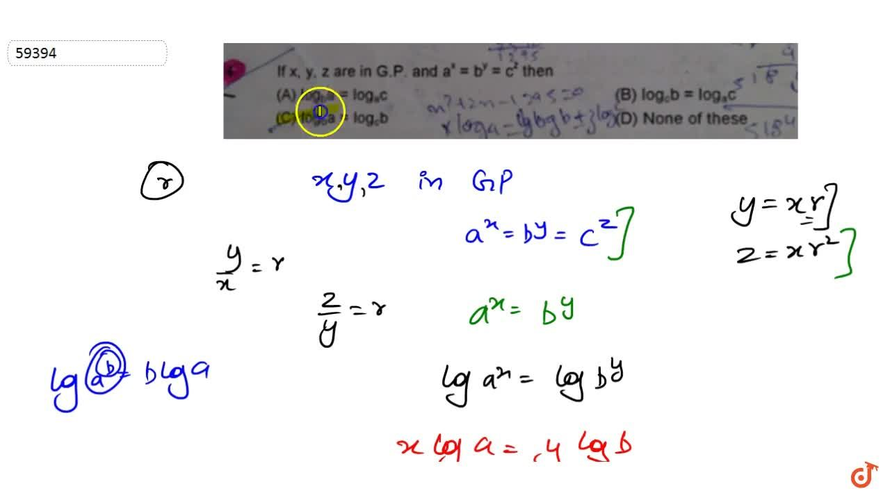 Solution for If x,y,z are in GP and a^x=b^y=c^z then
