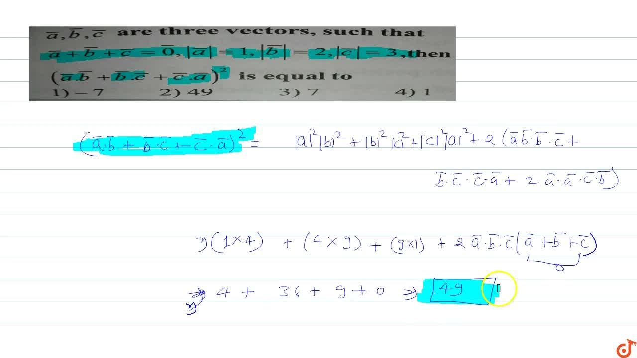 a, are three vectors, such that = 3 ,then (ab +DE+c.-)2 is equal to 1)-7 2)49 3)7 4) 1