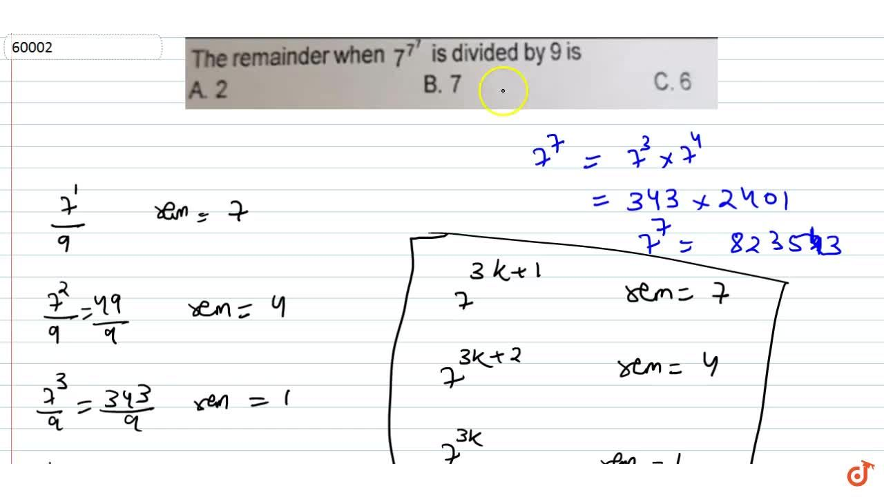 Solution for The remainder when 7^(7^7) is divided by 9 is