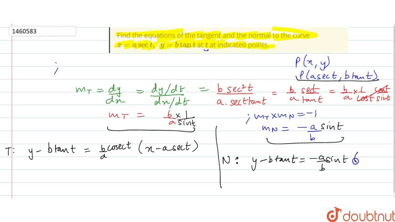 Find the equations of   the tangent and the normal to the curve x=asect ,\ \ y=btant at t at indicated points.