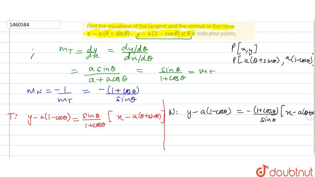 Find the equations of   the tangent and the normal to the curve x=a(theta+sintheta),\ \ y=a(1-costheta) at theta at indicated points.